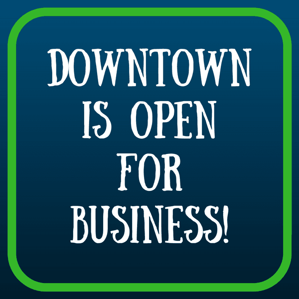 Downtown is open for business!